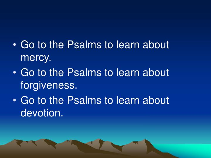 Go to the Psalms to learn about mercy.