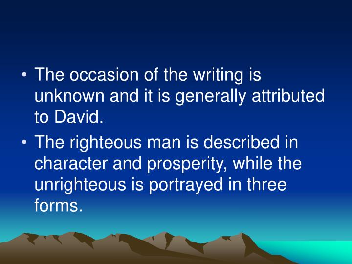 The occasion of the writing is unknown and it is generally attributed to David.