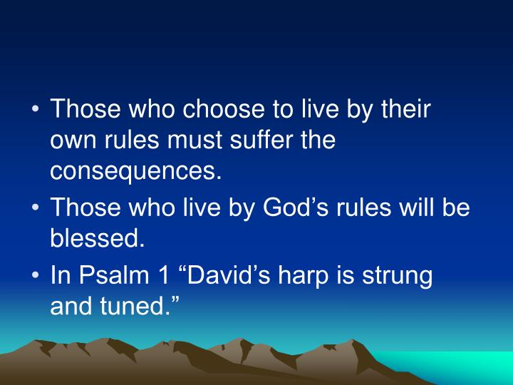 Those who choose to live by their own rules must suffer the consequences.