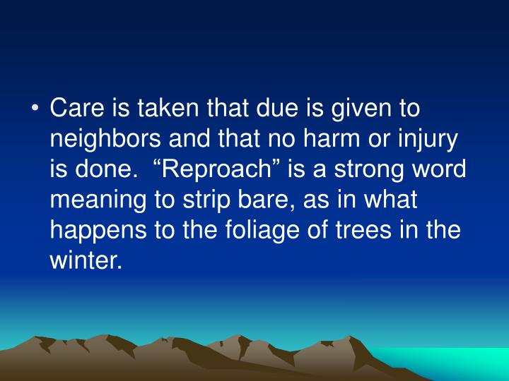 "Care is taken that due is given to neighbors and that no harm or injury is done.  ""Reproach"" is a strong word meaning to strip bare, as in what happens to the foliage of trees in the winter."