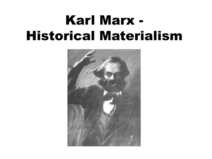 Karl marx historical materialism