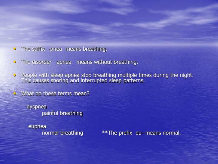 The suffix  -pnea  means breathing.