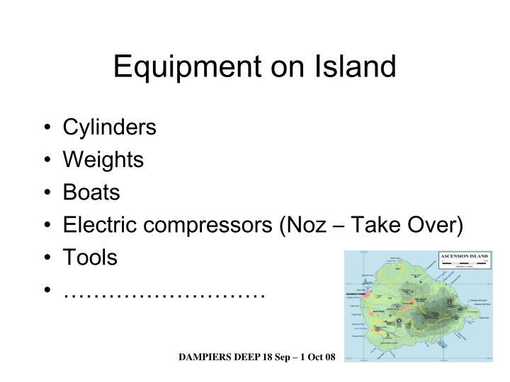 Equipment on Island