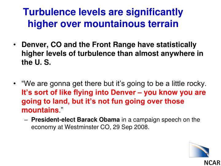 Turbulence levels are significantly higher over mountainous terrain