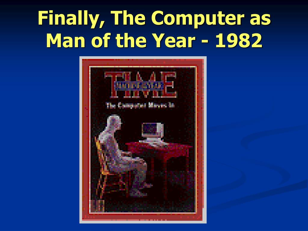Finally, The Computer as Man of the Year - 1982