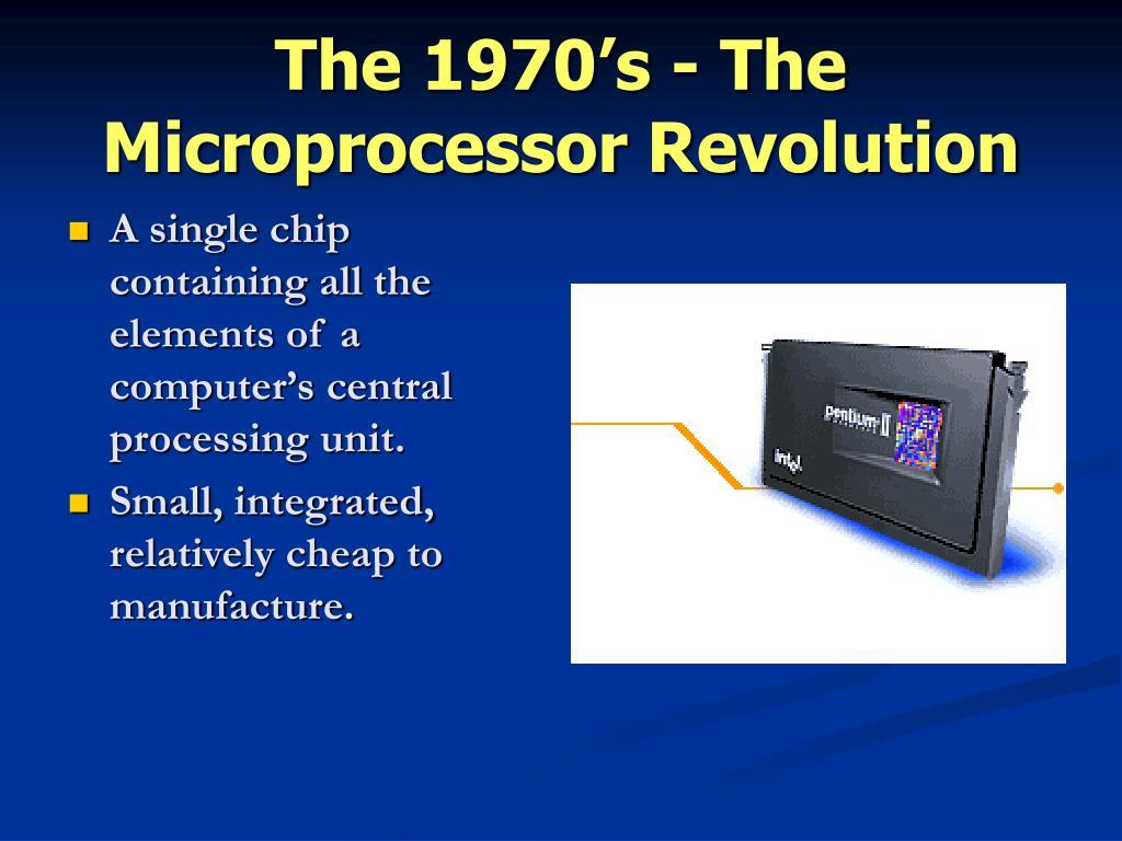 The 1970's - The Microprocessor Revolution