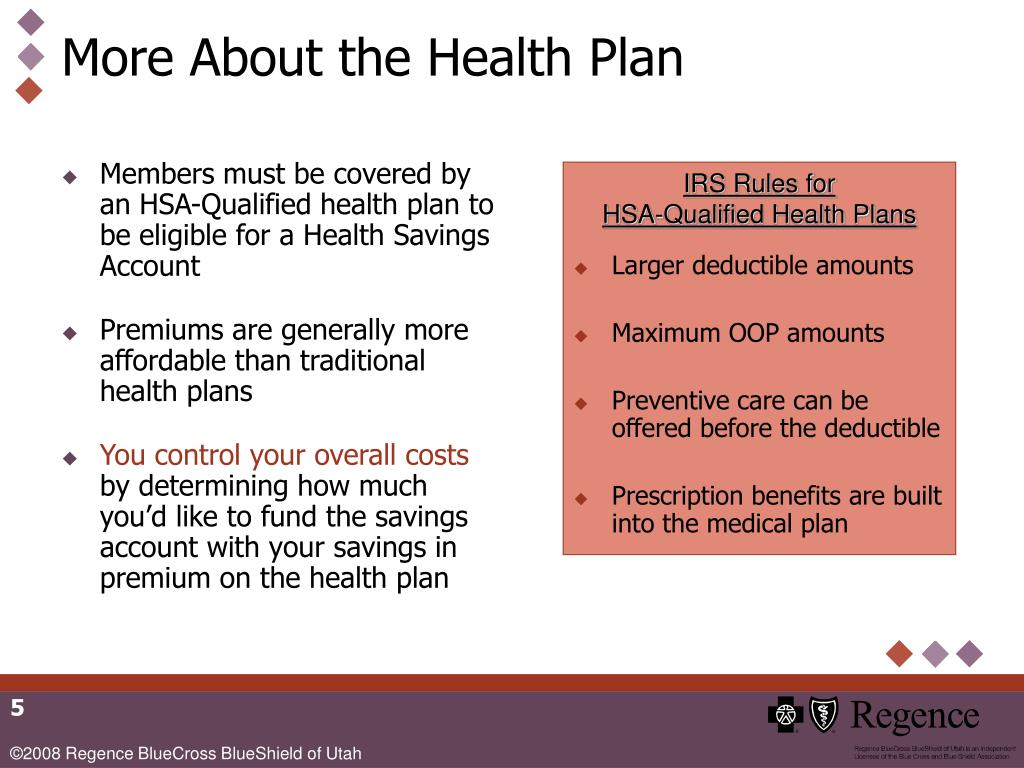 Members must be covered by an HSA-Qualified health plan to be eligible for a Health Savings Account