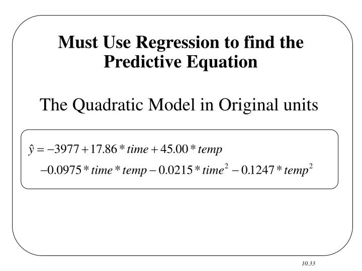 Must Use Regression to find the Predictive Equation