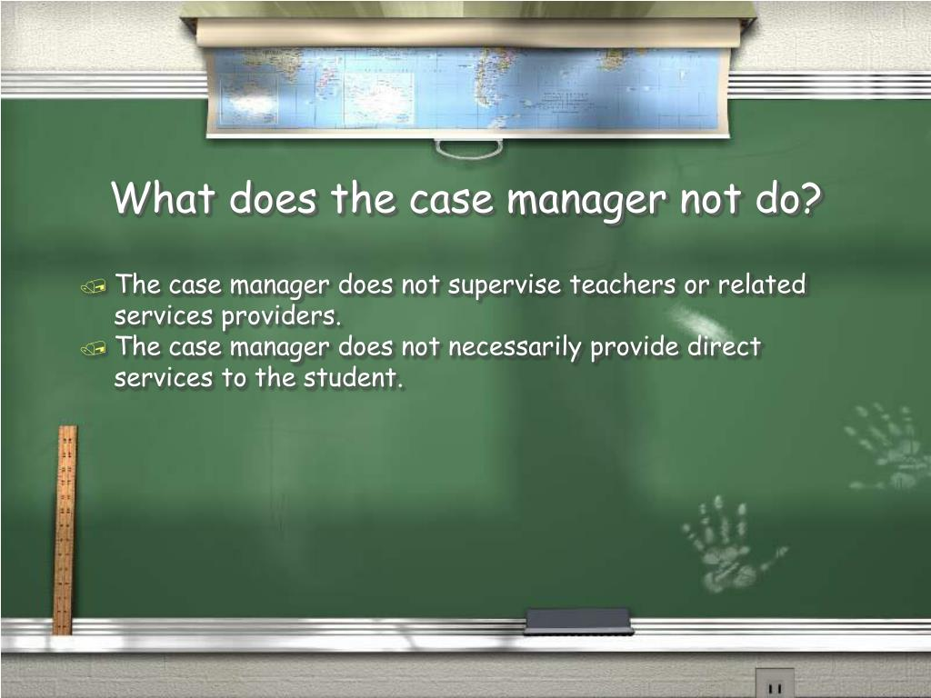 What does the case manager not do?