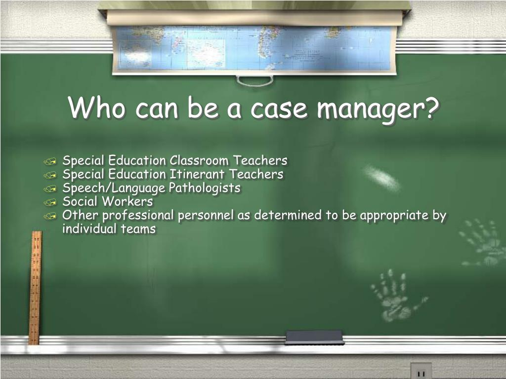 Who can be a case manager?
