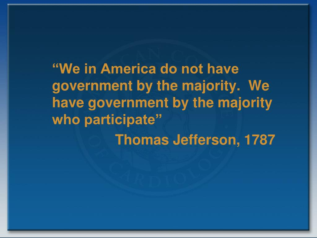 """We in America do not have  government by the majority.  We have government by the majority who participate"""