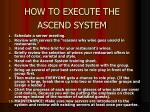 how to execute the ascend system