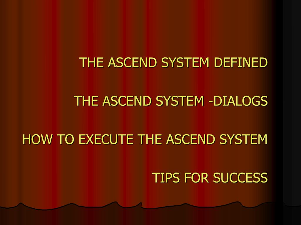 THE ASCEND SYSTEM DEFINED