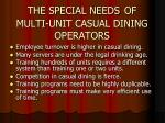 the special needs of multi unit casual dining operators