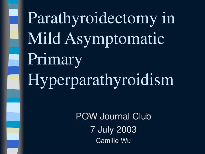 Parathyroidectomy in mild asymptomatic primary hyperparathyroidism