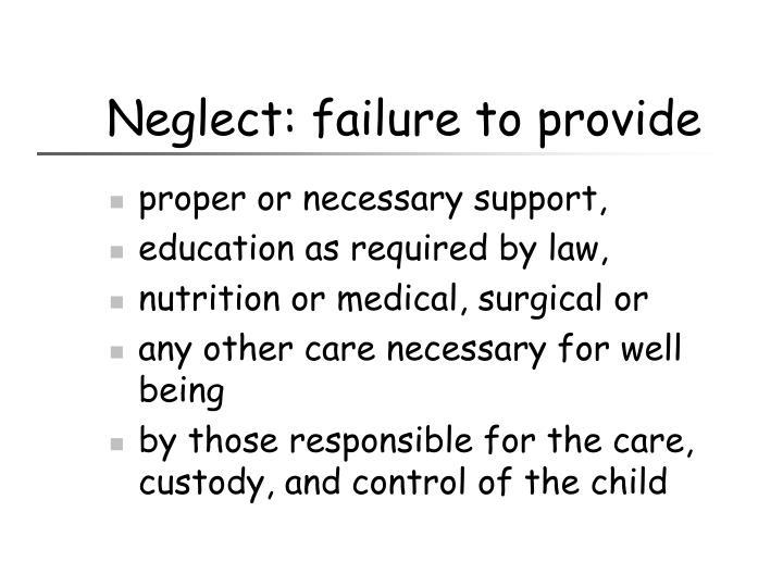 Neglect: failure to provide