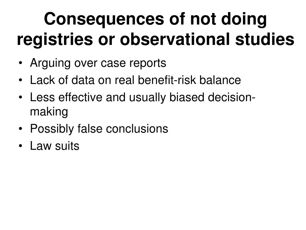 Consequences of not doing registries or observational studies