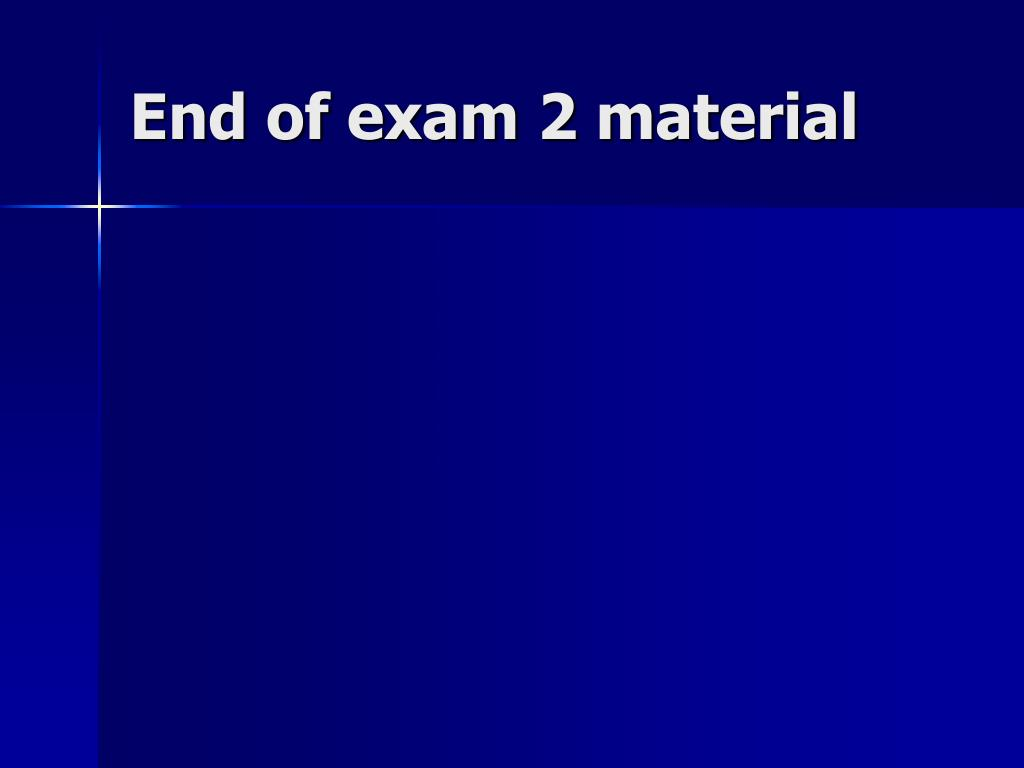 End of exam 2 material
