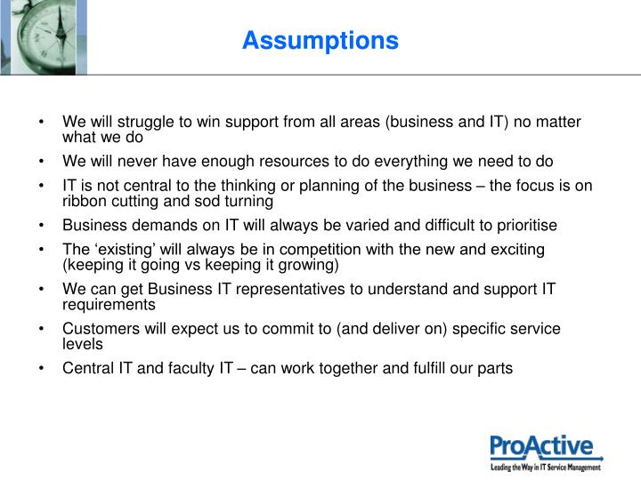 We will struggle to win support from all areas (business and IT) no matter what we do