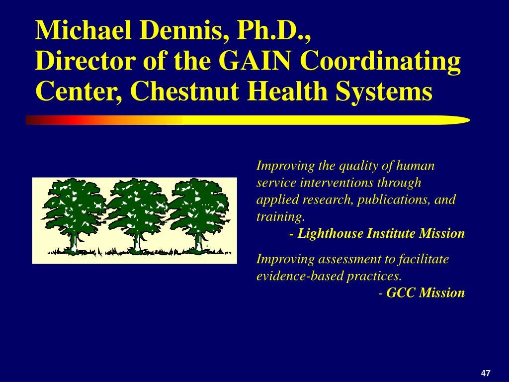 Michael Dennis, Ph.D.,