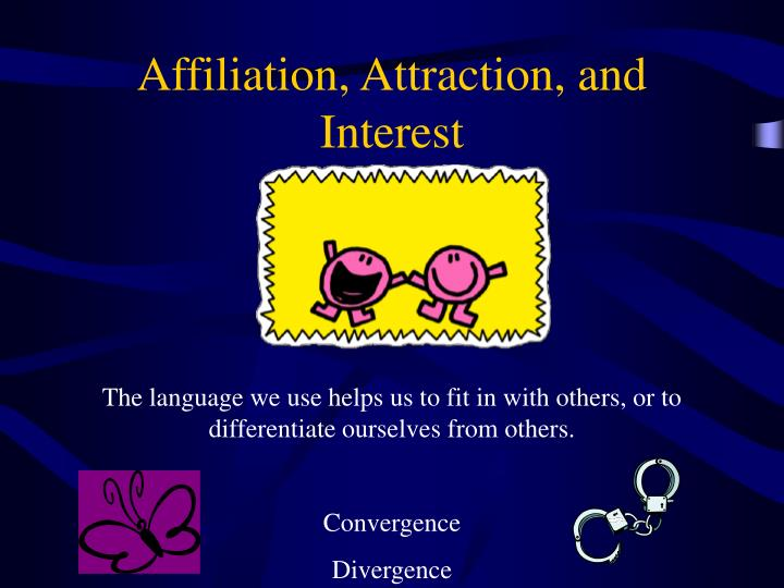 Affiliation, Attraction, and Interest