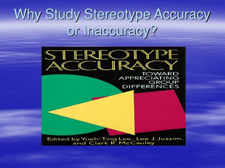Why Study Stereotype Accuracy or Inaccuracy?