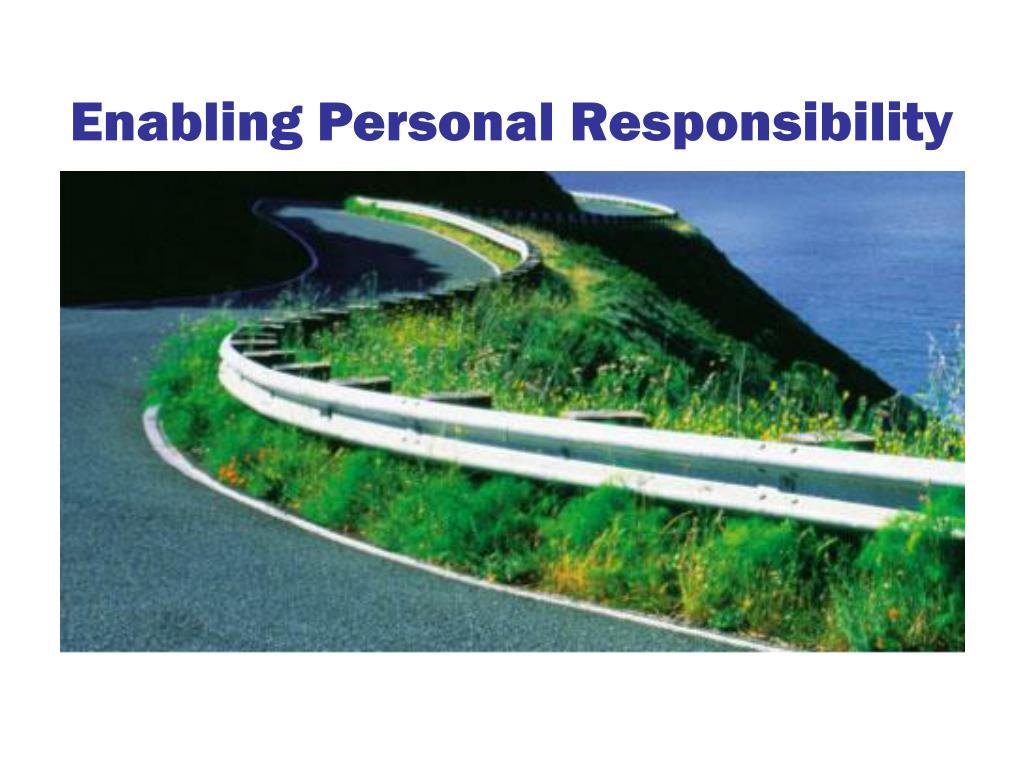 Enabling Personal Responsibility