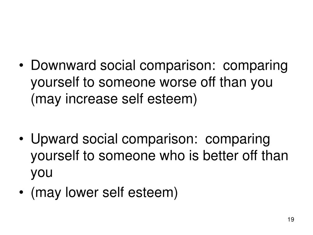 Downward social comparison:  comparing yourself to someone worse off than you (may increase self esteem)