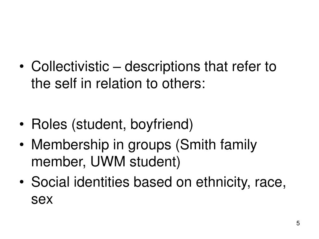 Collectivistic – descriptions that refer to the self in relation to others: