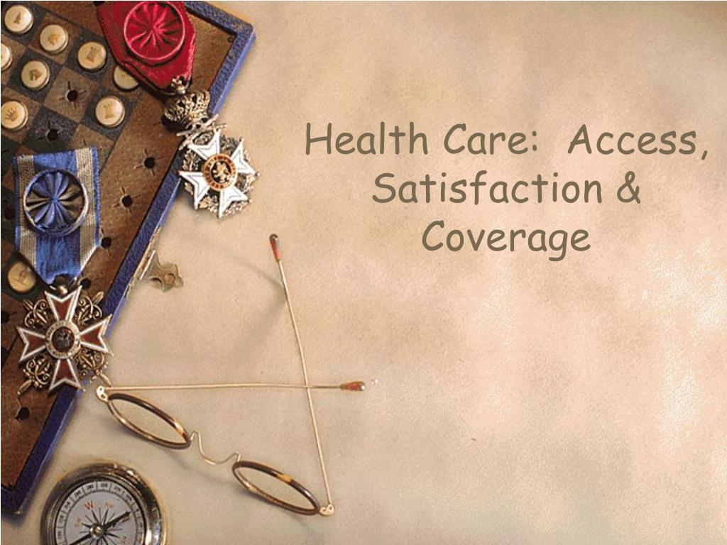 Health Care:  Access, Satisfaction & Coverage