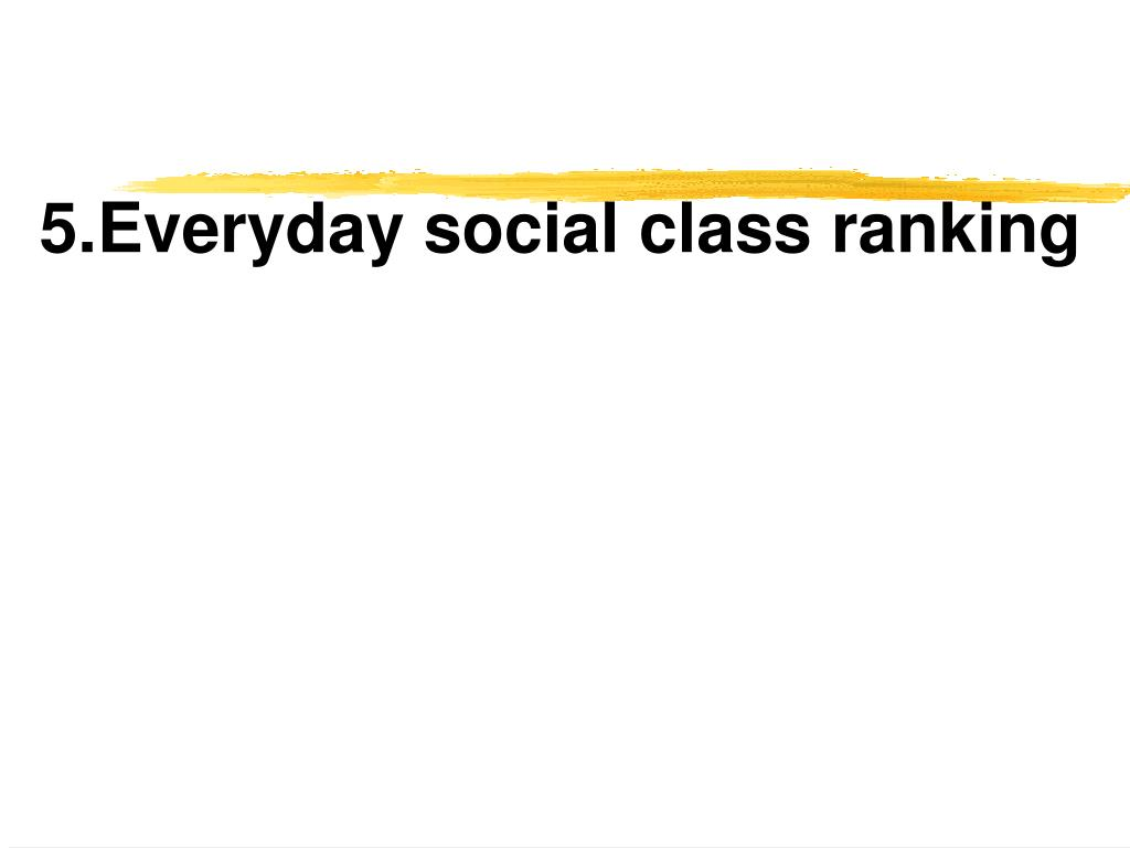 5.Everyday social class ranking