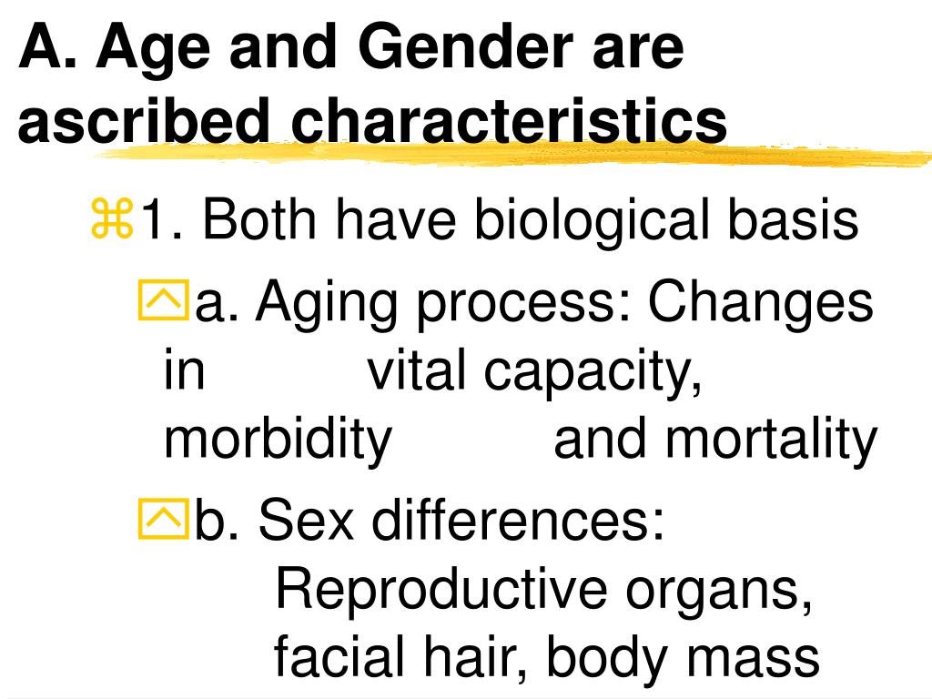 A. Age and Gender are ascribed characteristics