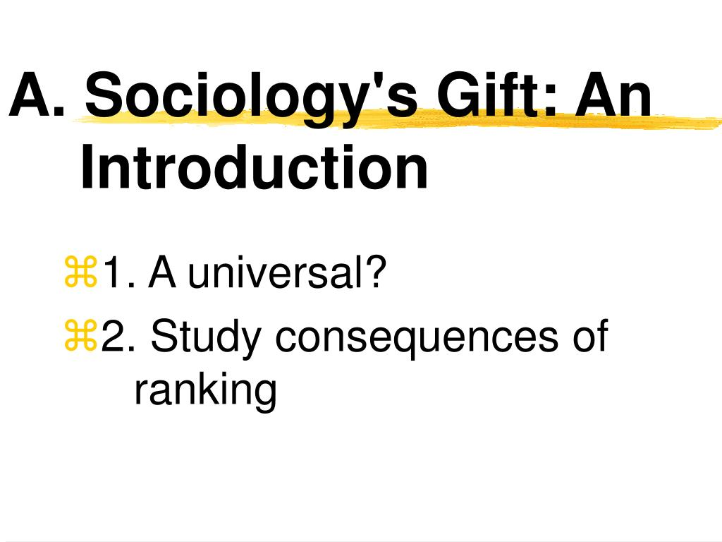 A. Sociology's Gift: An Introduction