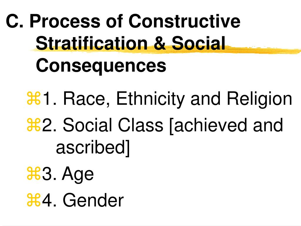 C. Process of Constructive Stratification & Social Consequences