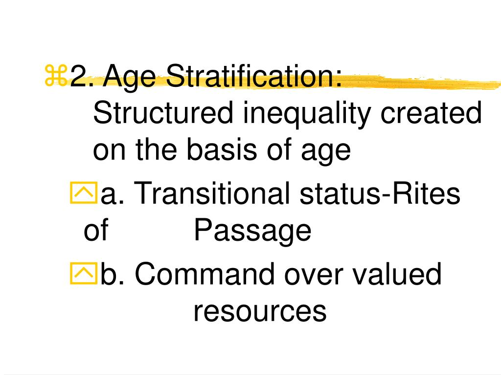2. Age Stratification:  Structured inequality created on the basis of age