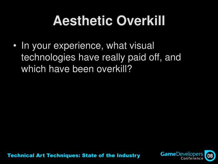 Aesthetic Overkill
