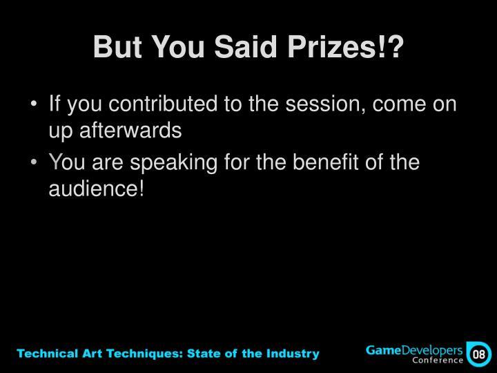 But You Said Prizes!?