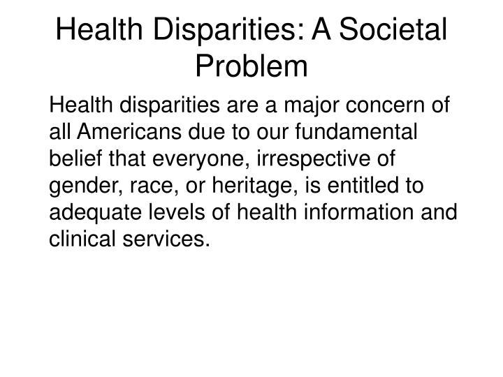 Health Disparities: A Societal Problem