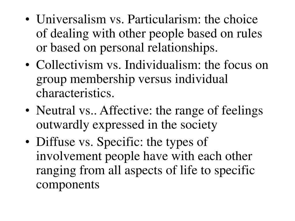 Universalism vs. Particularism: the choice of dealing with other people based on rules or based on personal relationships.