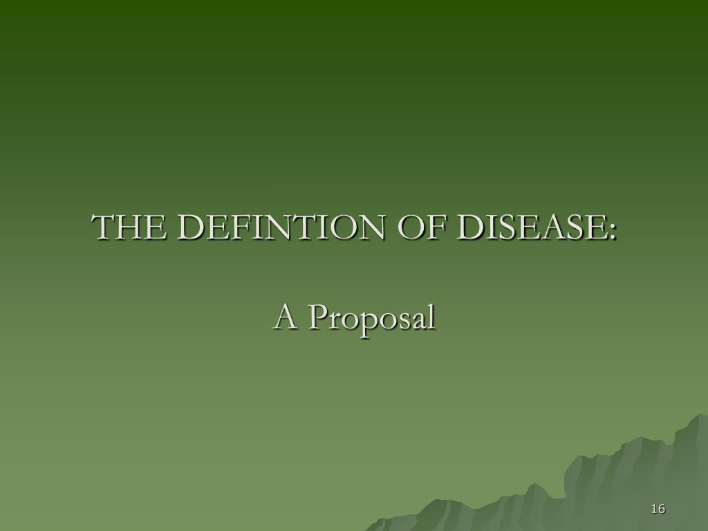 THE DEFINTION OF DISEASE: