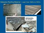 asbestos roofing material used from 1920 s to 1970 s