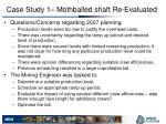 case study 1 mothballed shaft re evaluated