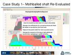 case study 1 mothballed shaft re evaluated3