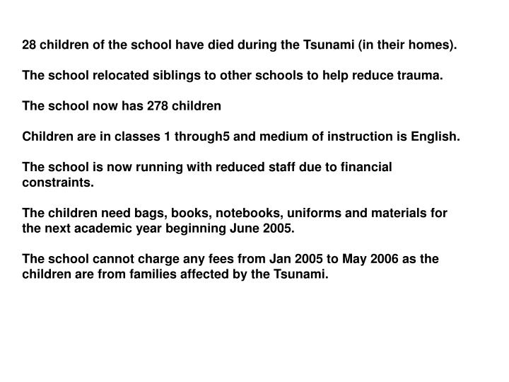 28 children of the school have died during the Tsunami (in their homes).