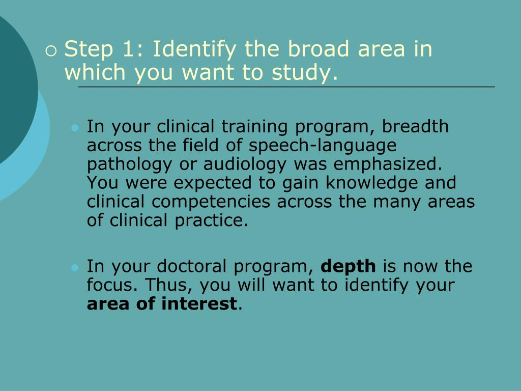 Step 1: Identify the broad area in which you want to study.