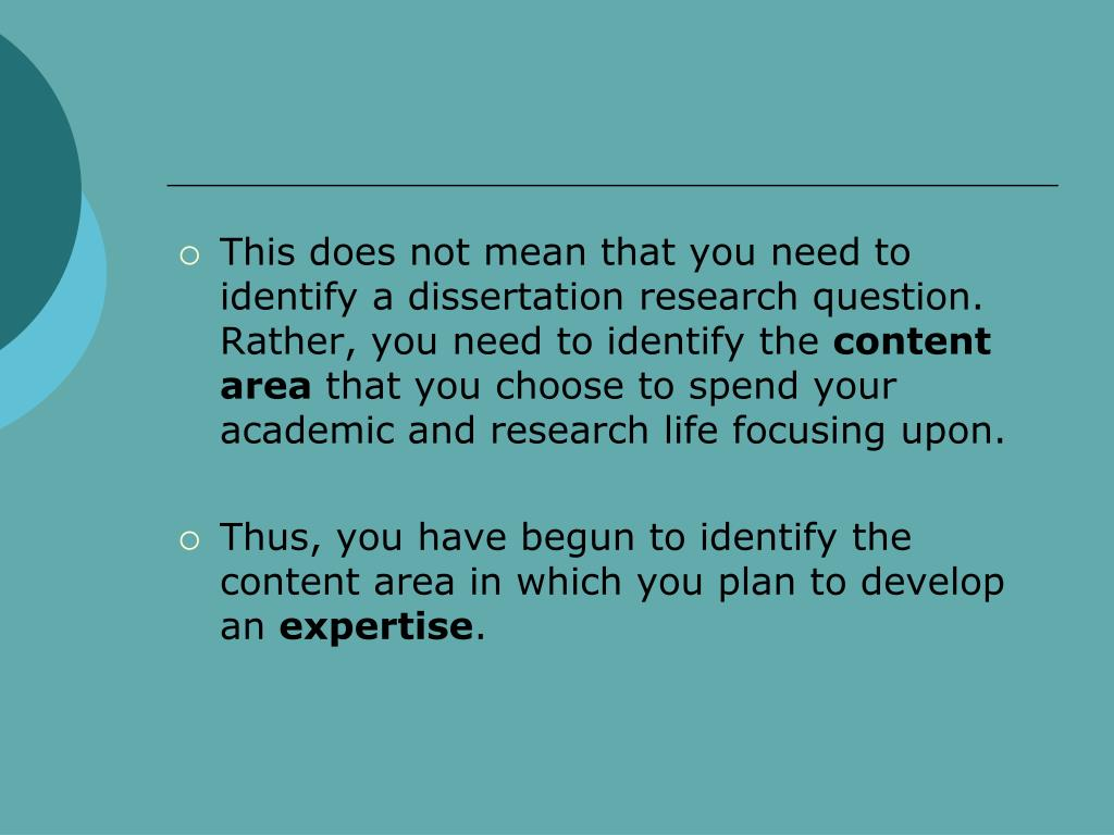 This does not mean that you need to identify a dissertation research question. Rather, you need to identify the