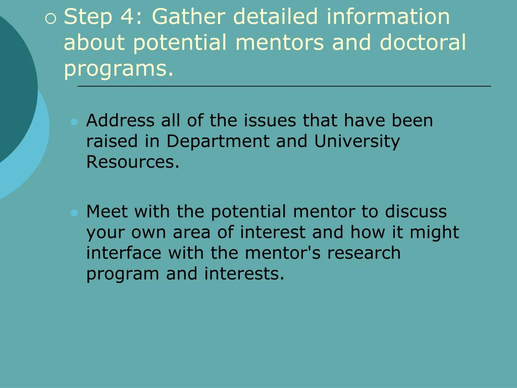 Step 4: Gather detailed information about potential mentors and doctoral programs.