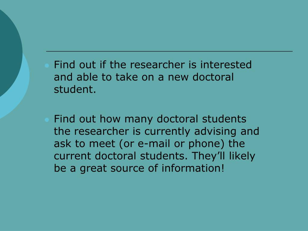 Find out if the researcher is interested and able to take on a new doctoral student.