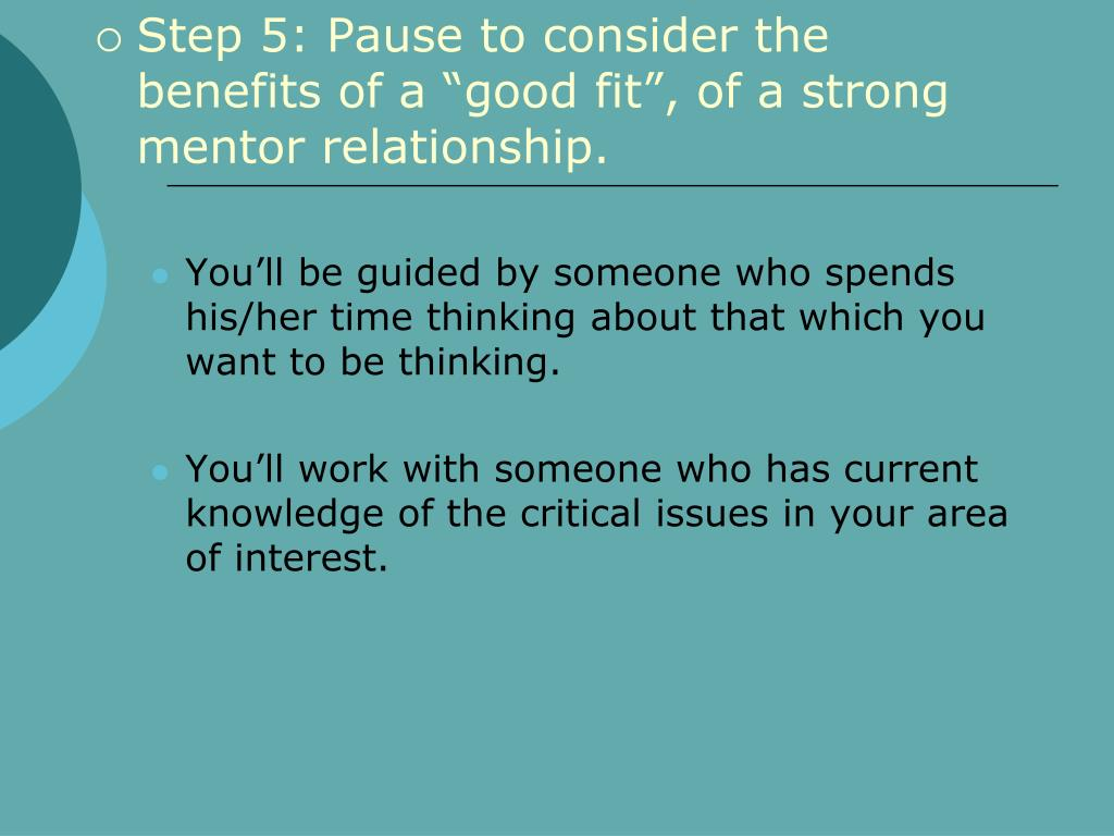 "Step 5: Pause to consider the benefits of a ""good fit"", of a strong mentor relationship."