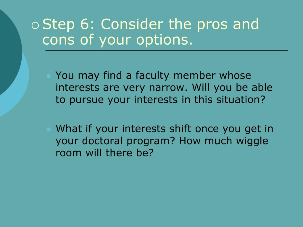 Step 6: Consider the pros and cons of your options.